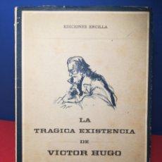 Libros: LA TRÁGICA EXISTENCIA DE VÍCTOR HUGO POR LEÓN DAUDERT / EDICIONES ERCILLA, 1956. Lote 178309865