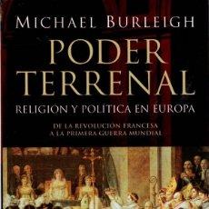 Libros: PODER TERRENAL. EL CHOQUE ENTRE RELIGIÓN Y ESTADO EN EUROPA - BURLEIGH, MICHAEL. Lote 178566677