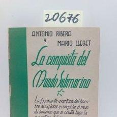 Libros: LA CONQUISTA DEL MUNDO SUBMARINO - RIBERA ANTONIO; LLEGET, MARIO. Lote 114813720