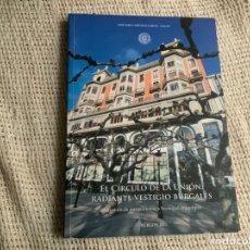 Libros: EL CIRCULO DE LA UNION RADIANTE VESTIGIO BURGALES / JOSE PABLO AREVALO GARCIA. Lote 178792188