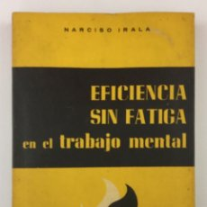 Libros: EFICIENCIA SIN FATIGA EN EL TRABAJO MENTAL - NARCISO IRALA, S.J.. Lote 178797093