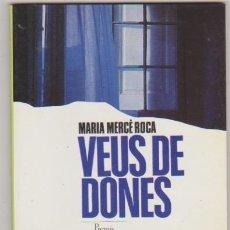 Libros: MARÍA MERCÉ ROCA. VEUS DE DONES. EDITORIAL PÓRTIC 1991. SIN USAR. Lote 178853113