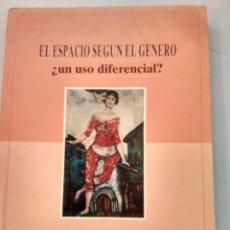 Libros: EL ESPACIO SEGUN EL GENERO ¿UN USO DIFERENCIAL? - VV.AA.. Lote 178555430