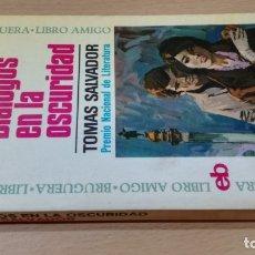 Libros: DIALOGOS EN LA OSCURIDAD - TOMAS SALVADORBRUGUERAH303. Lote 178886196
