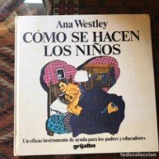 Libros: CÓMO SE HACEN LOS NIÑOS. ANA WESTLEY. BUEN ESTADO. DIFÍCIL. Lote 178992258