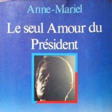 Libros: LE SEUL AMOUR DU PRÉSIDENT - ANNE-MARIEL. Lote 179068978