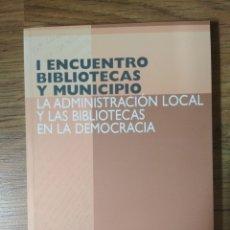 Libros: I ENCUENTRO BIBLIOTECA Y MUNICIPIO - LA ADMINISTRACIÓN LOCAL Y LAS BIBLIOTECAS EN LA DEMOCRACIA. Lote 179149332
