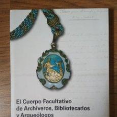 Libros: AGUSTÍN TORRELANCA LÓPEZ -EL CUERPO FACULTATIVO DE ARCHIVEROS, BIBLIOTECARIOS, ARQUEÓLOGOS 1858-2008. Lote 179149783