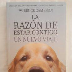 Livros: LIBRO / LA RAZÓN DE ESTAR CONTIGO, UN NUEVO VIAJE / W. BRUCE CAMERON 2017. Lote 179206648