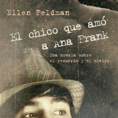 Libros: EL CHICO QUE AMÓ A ANA FRANK (PRIMERA EDICIÓN) - ELLEN FELDMAN. Lote 179276996