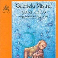 Libros: GABRIELA MISTRAL PARA NIÑOS (PRIMERA EDICIÓN) - GABRIELA MISTRAL; AURORA DIAZ-PLAJA. Lote 179298773