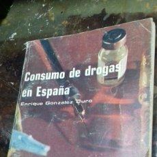 Libros: CONSUMO DE DROGAS EN ESPAÑA. ENRIQUE GONZALEZ DURO. Lote 179320525
