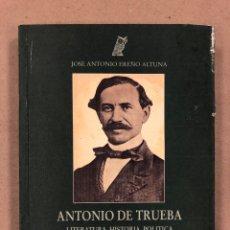 Libros: ANTONIO DE TRUEBA (LITERATURA - HISTORÍA - POLÍTICA). JOSÉ ANTONIO EREÑO ALTUNA.. Lote 179398028
