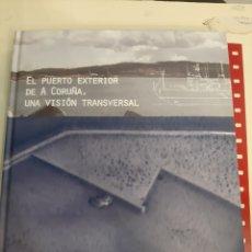 Libros: EL PUERTO EXTERIOR DE QUE CORUÑA UNA VISIÓN TRASVERSAL 2010. Lote 179524825
