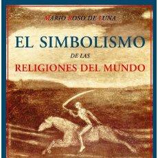Libros: MARIO ROSO DE LUNA. EL SIMBOLISMO DE LAS RELIGIONES DEL MUNDO O EL PROBLEMA DE LA FELICIDAD. NUEVO. Lote 179556685