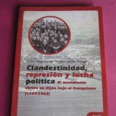 Libros: CLANDESTINIDAD REPRESION Y LUCHA POLITICA 1937 1962, VEGA Y BEGOÑA . Lote 180035665