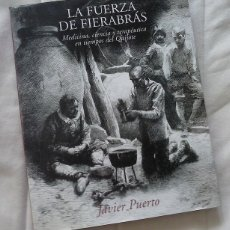 Libros: LA FUERZA DE FIERABRÁS. MEDICINA, CIENCIA Y TERAPÉUTICA EN TIEMPOS DEL QUIJOTE - JAVIER PUERTO. Lote 180076460