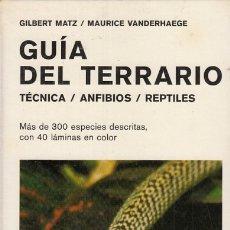 Libros: GUÍA DEL TERRARIO. TÉCNICA, ANFIBIOS, REPTILES - MATZ, GILBERT; VANDERHAEGE, MAURICE. Lote 180082291