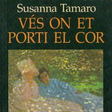 Libros: VÉS ON ET PORTI EL COR - TAMARO, SUSANNA. Lote 180082322