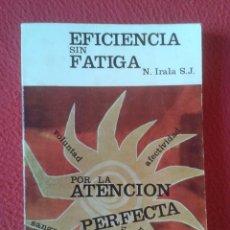 Libros: LIBRO EFICIENCIA SIN FATIGA EN EL TRABAJO MENTAL N. IRALA S. J. POR LA ATENCIÓN PERFECTA 1971 , 224P. Lote 180119607