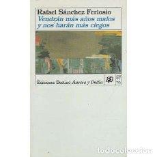 Libros: VENDRÁN MÁS AÑOS MALOS Y NOS HARÁN MÁS CIEGOS - SÁNCHEZ FERLOSIO, RAFAEL. Lote 180132192