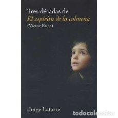 Libros: TRES DÉCADAS DE EL ESPÍRITU DE LA COLMENA (VÍCTOR ERICE) - LATORRE, JORGE. Lote 180132203