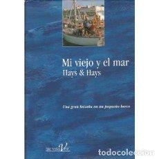 Libros: MI VIEJO Y EL MAR - HAYS & HAYS. Lote 180132213