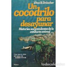 Libros: UN COCODRILO PARA DESAYUNAR. HISTORIAS SORPRENDENTES DE LA CONDUCTA ANIMAL - DRÖSCHER, VITUS B. Lote 180132215