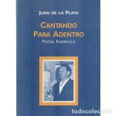 Libros: CANTANDO PARA ADENTRO. POESÍA FLAMENCA - DE LA PLATA, JUAN. Lote 180132235
