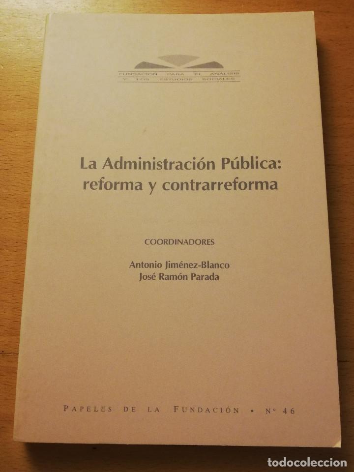 LA ADMINISTRACIÓN PÚBLICA: REFORMA Y CONTRARREFORMA (ANTONIO JIMÉNEZ - BLANCO / JOSÉ RAMÓN PARADA) (Libros sin clasificar)