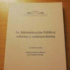 Libros: LA ADMINISTRACIÓN PÚBLICA: REFORMA Y CONTRARREFORMA (ANTONIO JIMÉNEZ - BLANCO / JOSÉ RAMÓN PARADA). Lote 180174963