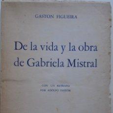 Libros: FIGUEIRA, GASTÓN.//DE LA VIDA Y LA OBRA DE GABRIELA MISTRAL. CON UN RETRATO POR ADOLFO PASTOR. (DED. Lote 180294436