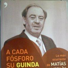 Libros: A CADA FÓSFORO SU GUINDA. LO MÁS OCURRENTE DE MATÍAS ANTOLÍN EN LA FORFORERA. Lote 180297581