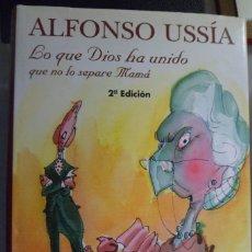 Libros: LO QUE DIOS HA UNIDO QUE NO LO SEPARE MAMÁ. ALFONSO USSÍA. Lote 180297806