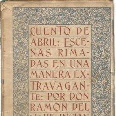 Libros: CUENTO DE ABRIL: ESCENAS RIMADAS EN UNA MANERA EXTRAVAGANTE, 1920 - DEL VALLE INCLAN, RAMON. Lote 180317137