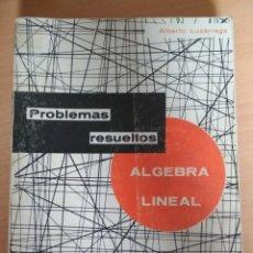 Libros: ALBERTO LUZÁRRAGA - PROBLEMAS RESUELTOS DE ALGEBRA LINEAL. Lote 180346433