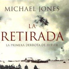 Libros: LA RETIRADA. LA PRIMERA DERROTA DE HITLER - JONES, MICHAEL P.. Lote 180442281