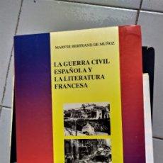 Libros: LA GUERRA CIVIL ESPAÑOLA Y LA LITERATURA FRANCESA MARYSE BERTRANDDE MUÑOZ . Lote 180444051