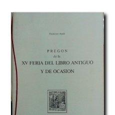 Libros: PREGÓN DE LA XV FERIA DEL LIBRO ANTIGUO Y DE OCASIÓN. AYALA, FRANCISCO. Lote 180444963