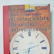 Libros: EL COLECCIONISTA DE RELOJES EXTRAORDINARIOS / EL BARCO DE VAPOR / LAURA GALLEGO GARCÍA. Lote 180598595