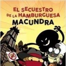 Libros: EL SECUESTRO DE LA HAMBURGUESA - MACUNDRA - ED PLANETA - MACUNDRA. Lote 180619597