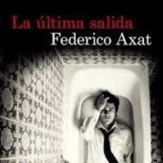 Libros: LA ULTIMA SALIDA - FEDERICO AXAT - DESTINO. Lote 180679627