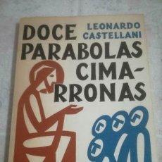 Libros: LIBRO DOCE PARABOLAS CIMARRONAS LEONARDO CASTELLANI - LEONARDO CASTELLANI. Lote 180703287