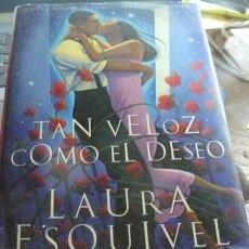 Libros: TAN VELOZ COMO EL DESEO LAURA ESQUIVEL P1 - LAURA ESQUIVEL. Lote 180796205