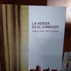 Libros: LA HERIDA ES EL COMIENZO, MIGUEL ÁNGEL ORTIZ ALBERO, EDITORIAL COMUNITER 2010. Lote 181112608