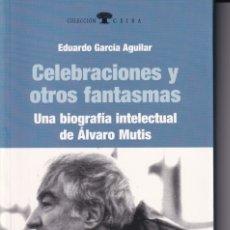 Libros: CELEBRACIONES Y OTROS FANTASMAS - UNA BIOGRAFÍA INTELECTUAL DE ÁLVARO MUTIS / EDUARDO GARCÍA AGUILAR. Lote 181416135