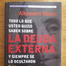 Libros: LA DEUDA EXTERNA ( ARGENTINA ) / ALEJANDRO OLMOS / EDI. CONTINENTE / 4ª EDICIÓN 2004 / TODO LO QUE U. Lote 181451810