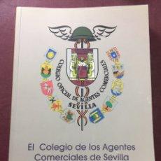 Libros: EL COLEGIO DE LOS AGENTES COMERCIALES DE SEVILLA,(J.FERNANDO GABARDÓN DE LA BANDA,2007).. Lote 181520981