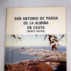 Libros: SAN ANTONIO DE PADUA DE LA ALMINA EN CEUTA (MONTE HACHO).- SEVILLA SEGOVIA, ALEJANDRO. Lote 181817963
