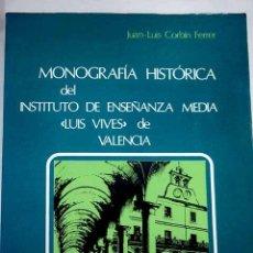 Libros: MONOGRAFÍA HISTÓRICA DEL INSTITUTO DE ENSEÑANZA MEDIA LUIS VIVES DE VALENCIA. Lote 194073137